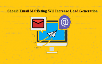 Should Email Marketing Will Increase Lead Generation