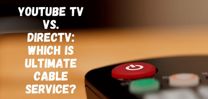 YouTube TV vs. DirecTV
